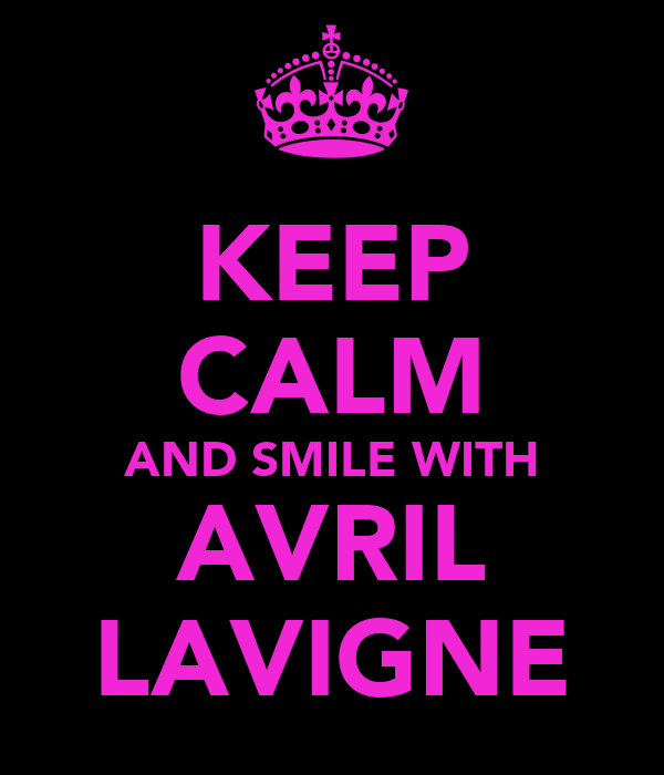 KEEP CALM AND SMILE WITH AVRIL LAVIGNE