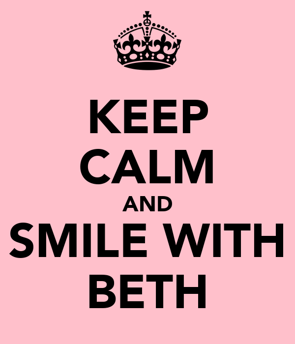 KEEP CALM AND SMILE WITH BETH