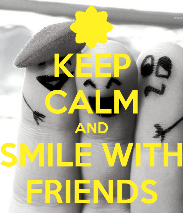 KEEP CALM AND SMILE WITH FRIENDS