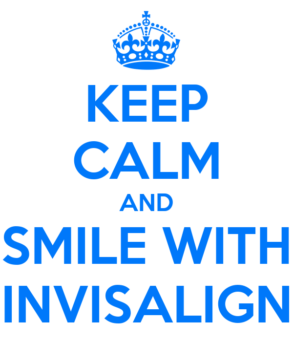 KEEP CALM AND SMILE WITH INVISALIGN