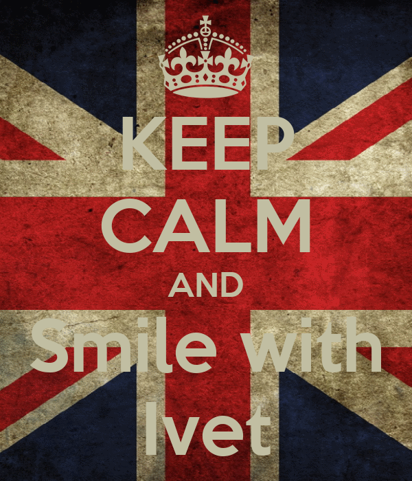 KEEP CALM AND Smile with Ivet
