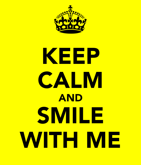 KEEP CALM AND SMILE WITH ME