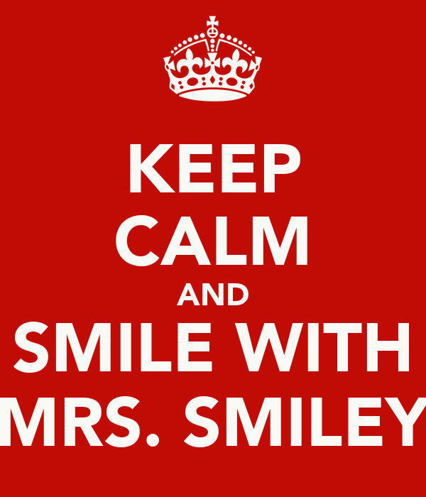 KEEP CALM AND SMILE WITH MRS. SMILEY