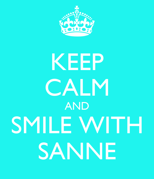 KEEP CALM AND SMILE WITH SANNE