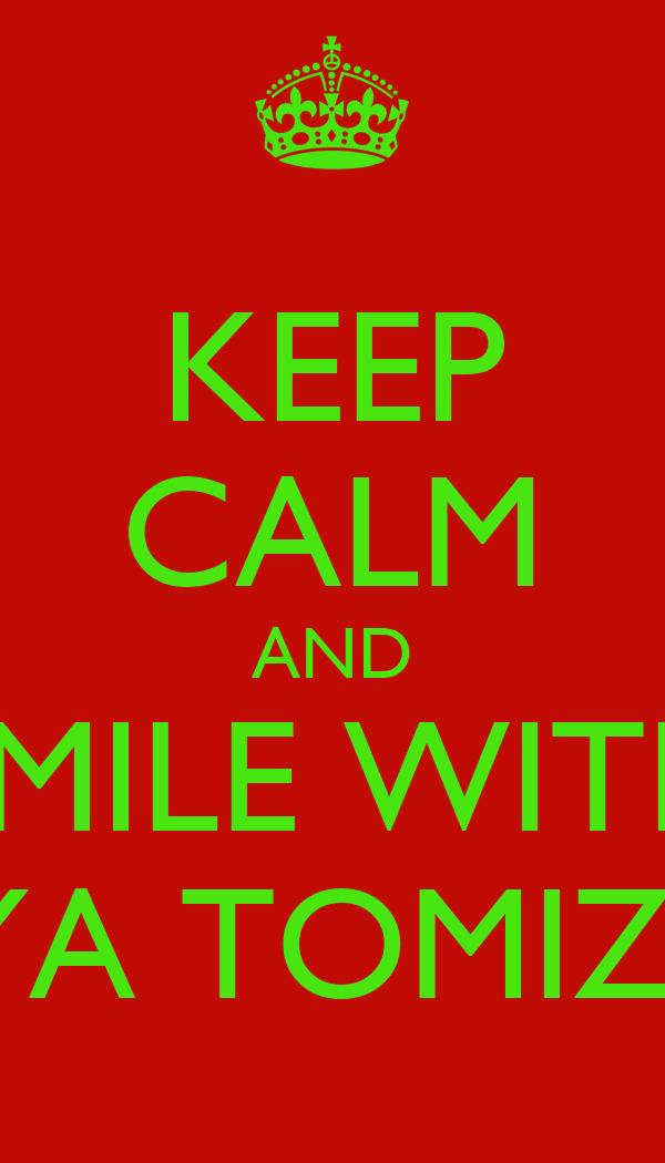 KEEP CALM AND SMILE WITH SHOYA TOMIZAWA