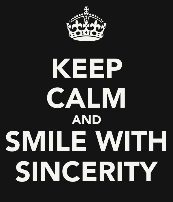 KEEP CALM AND SMILE WITH SINCERITY