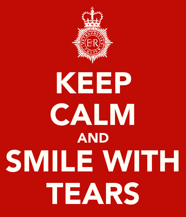 KEEP CALM AND SMILE WITH TEARS