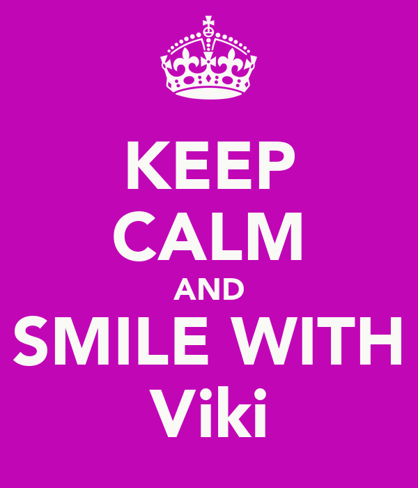 KEEP CALM AND SMILE WITH Viki