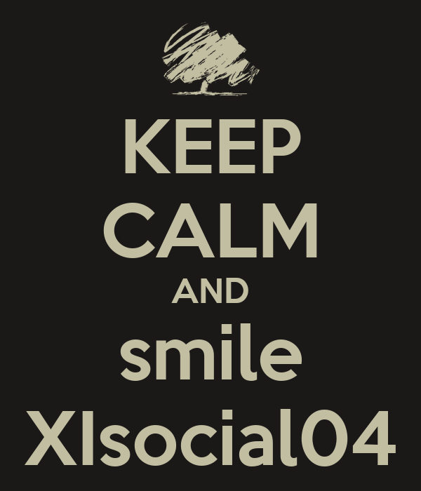 KEEP CALM AND smile XIsocial04