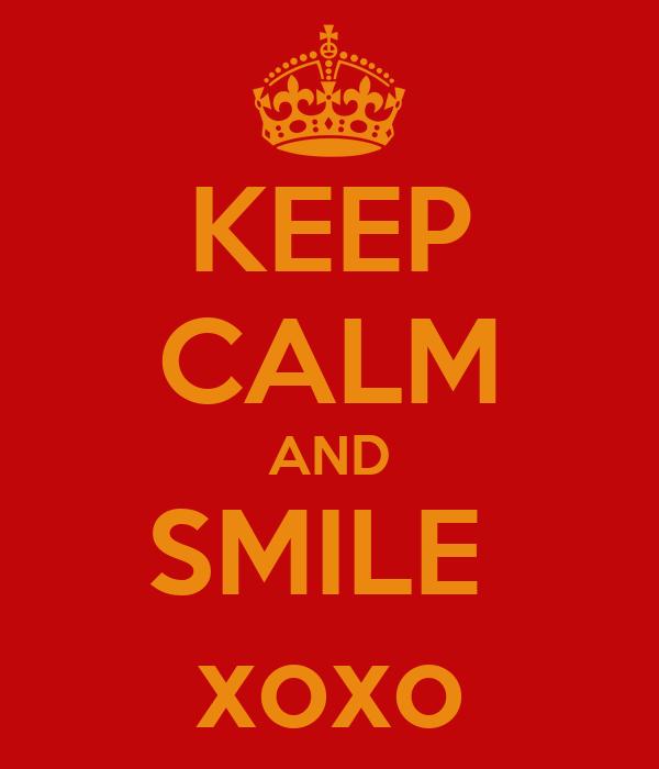 KEEP CALM AND SMILE  xoxo
