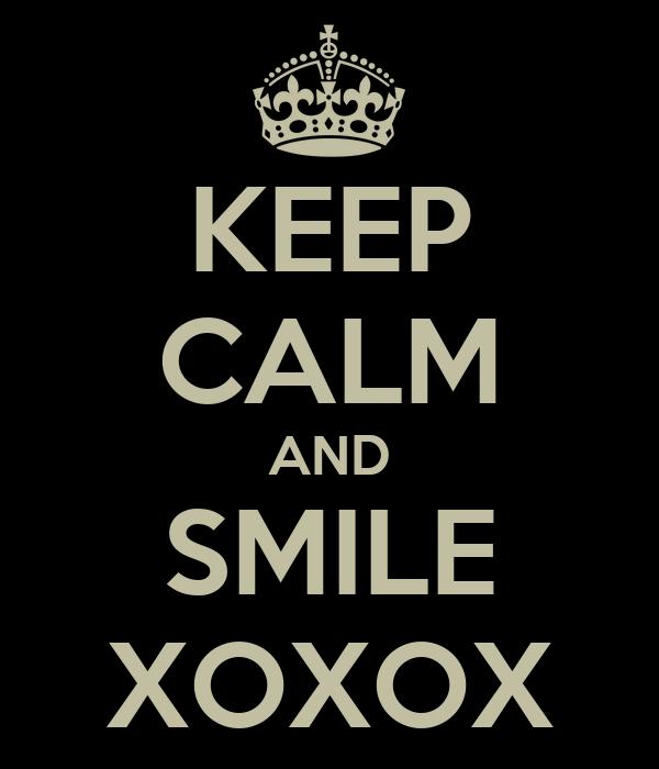 KEEP CALM AND SMILE XOXOX