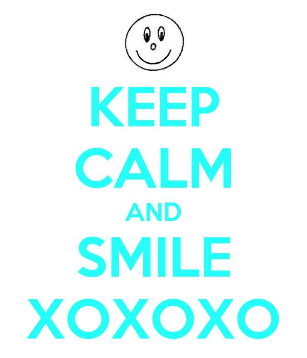 KEEP CALM AND SMILE XOXOXO