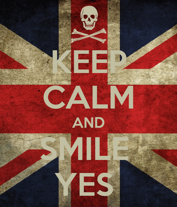 KEEP CALM AND SMILE  YES
