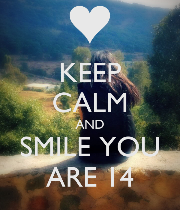 KEEP CALM AND SMILE YOU ARE 14