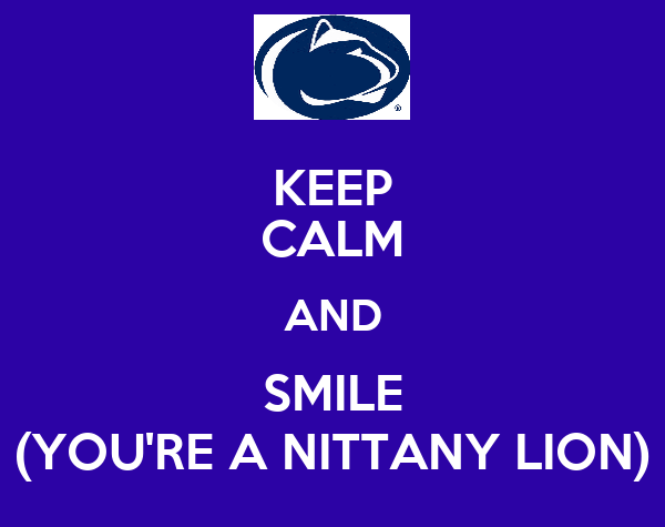 KEEP CALM AND SMILE (YOU'RE A NITTANY LION)