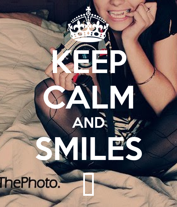 KEEP CALM AND SMILES ♥
