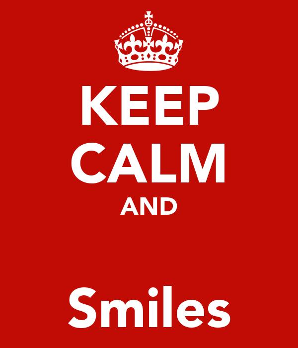 KEEP CALM AND 😘 Smiles
