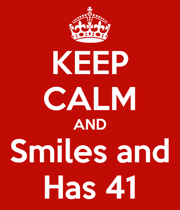 KEEP CALM AND Smiles and Has 41