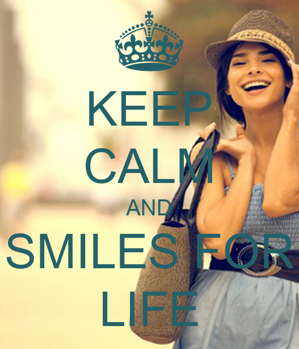 KEEP CALM AND SMILES FOR LIFE