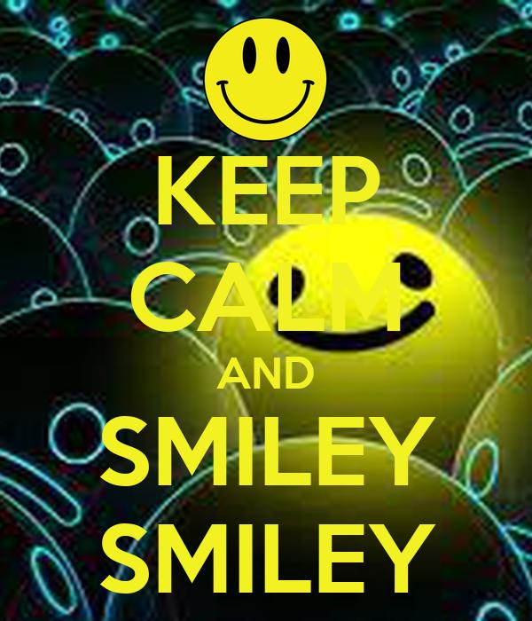 KEEP CALM AND SMILEY SMILEY