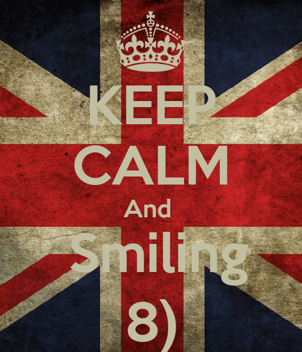 KEEP CALM And   Smiling 8)