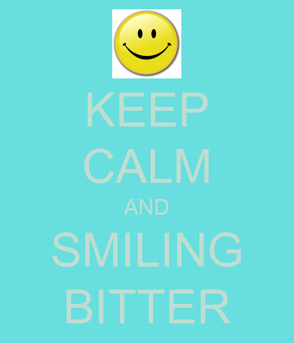 KEEP CALM AND SMILING BITTER