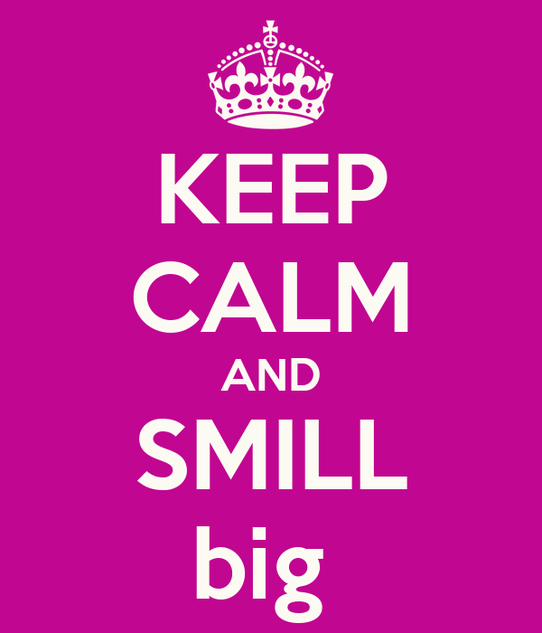 KEEP CALM AND SMILL big