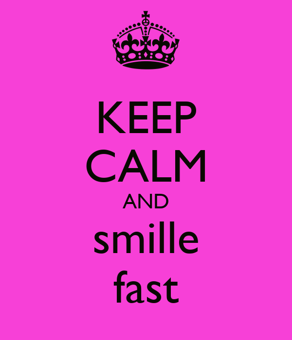 KEEP CALM AND smille fast