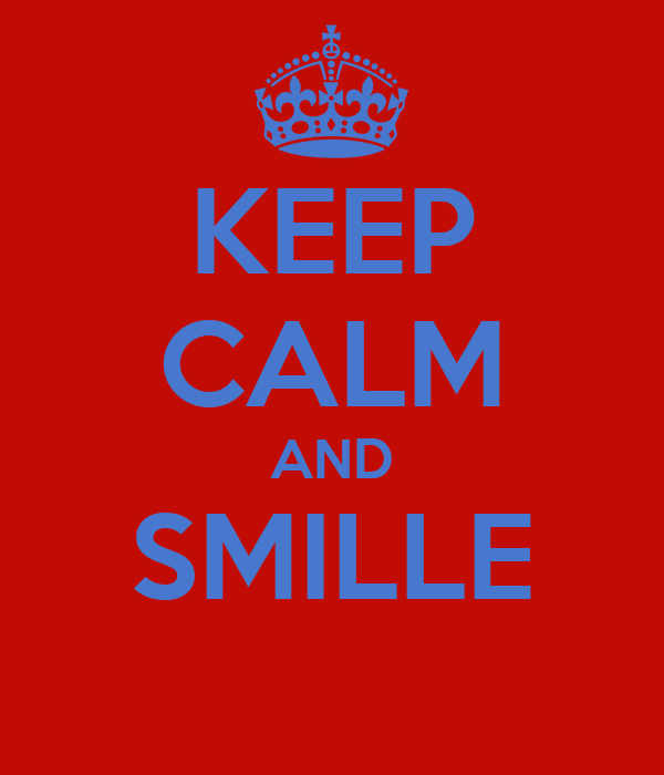 KEEP CALM AND SMILLE