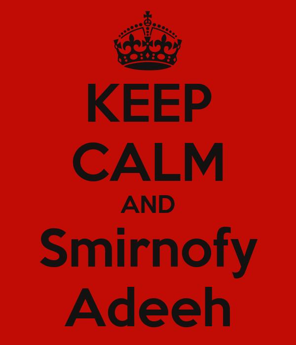 KEEP CALM AND Smirnofy Adeeh