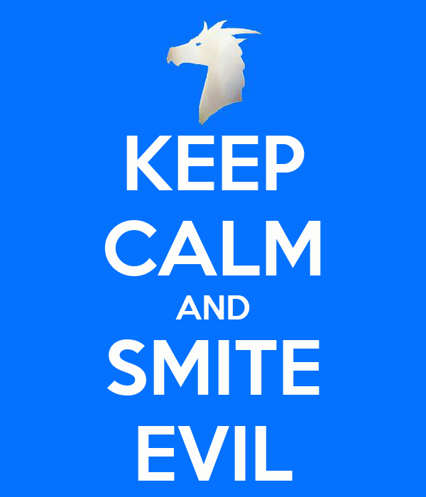KEEP CALM AND SMITE EVIL