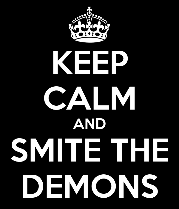 KEEP CALM AND SMITE THE DEMONS