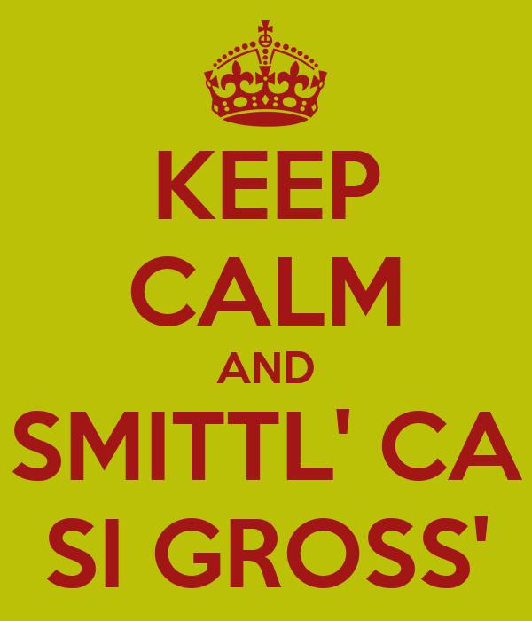 KEEP CALM AND SMITTL' CA SI GROSS'