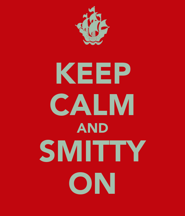 KEEP CALM AND SMITTY ON