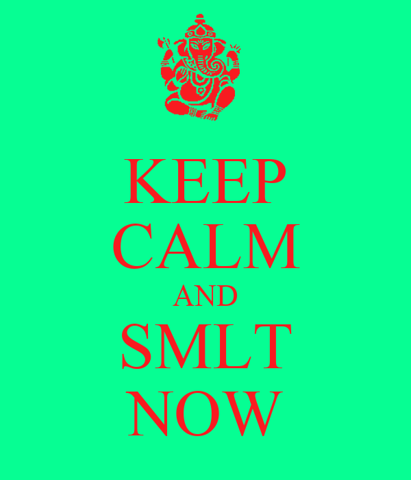 KEEP CALM AND SMLT NOW