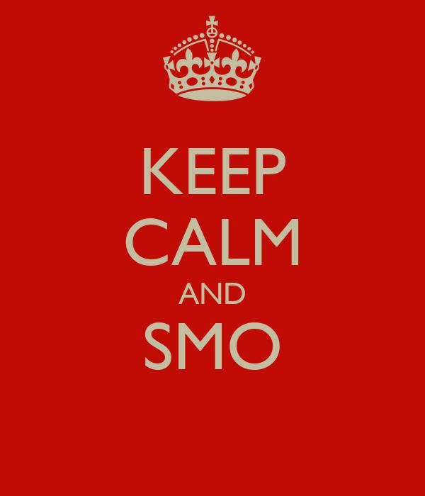 KEEP CALM AND SMO