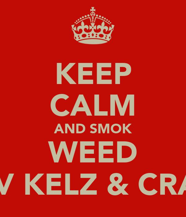 KEEP CALM AND SMOK WEED WIV KELZ & CRAIG