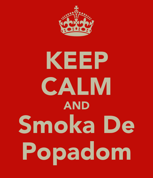 KEEP CALM AND Smoka De Popadom