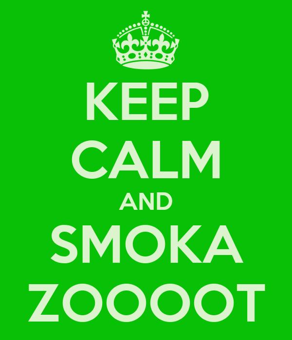 KEEP CALM AND SMOKA ZOOOOT