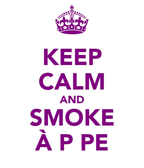 KEEP CALM AND SMOKE À PϊPE