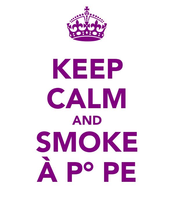KEEP CALM AND SMOKE À P°̩PE