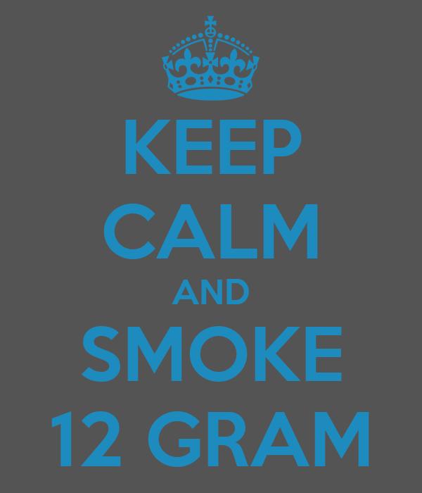 KEEP CALM AND SMOKE 12 GRAM