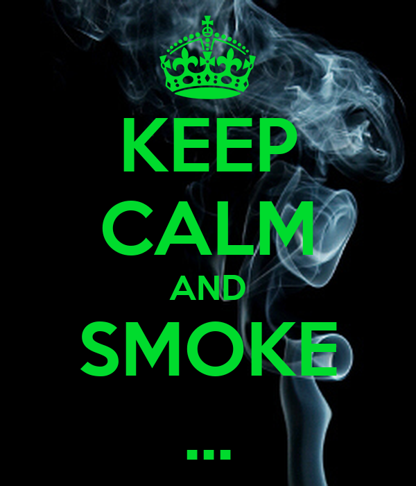 KEEP CALM AND SMOKE ...