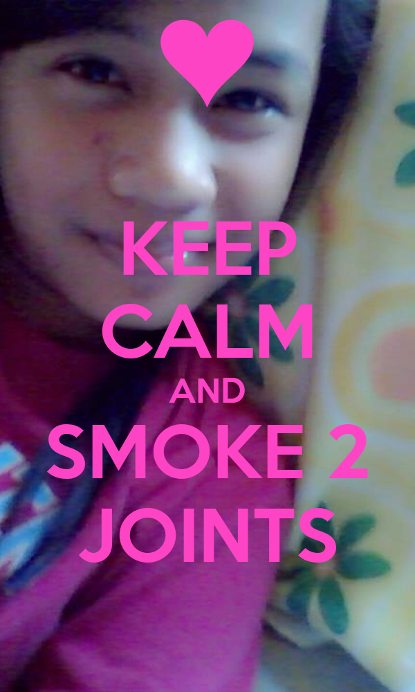 KEEP CALM AND SMOKE 2 JOINTS