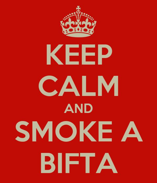 KEEP CALM AND SMOKE A BIFTA