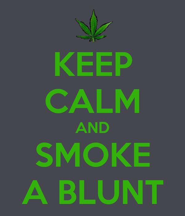 KEEP CALM AND SMOKE A BLUNT