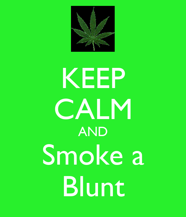 KEEP CALM AND Smoke a Blunt
