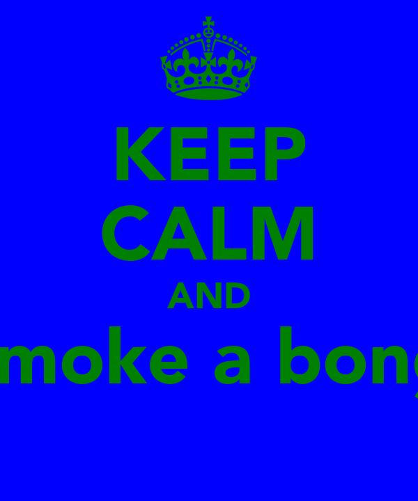 KEEP CALM AND smoke a bong
