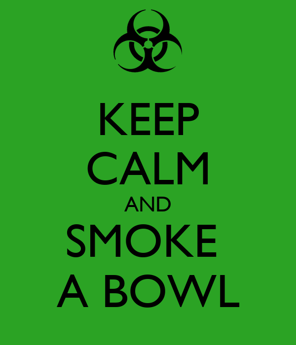 KEEP CALM AND SMOKE  A BOWL