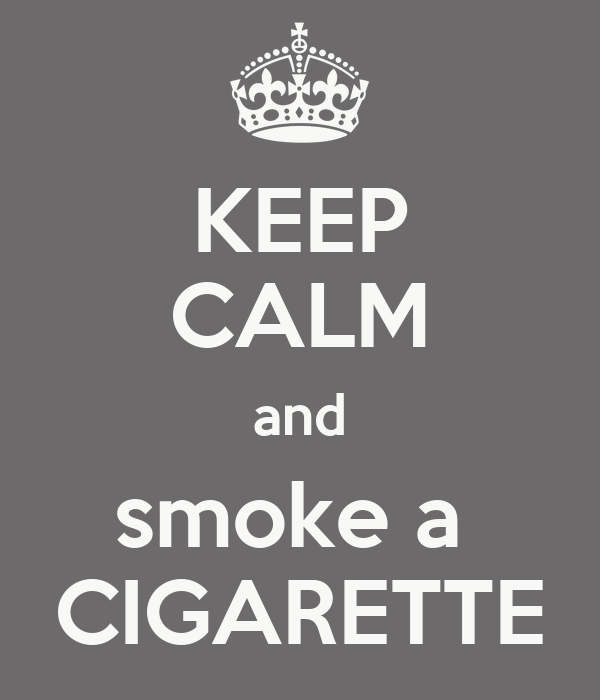 KEEP CALM and smoke a  CIGARETTE